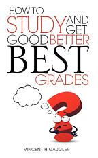 How to Study and Get Good Better Best Grades PDF