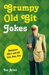 Grumpy Old Git Jokes: Because life's not all fun, fun, fun