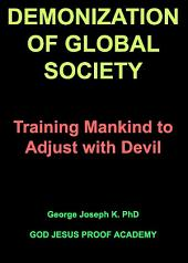 DEMONIZATION OF GLOBAL SOCIETY: Training Mankind to Adjust with Devil