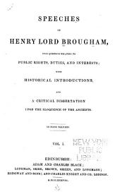 Speeches of Henry Lord Brougham, Upon Questions Relating to Public Rights, Duties, and Interests: With Historical Introductions, and a Critical Dissertation Upon the Eloquence of the Ancients, Volume 1