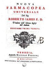 Nuova farmacopea universale del sig. Roberto James F.D. tradotta dall'idioma inglese nell'italiano