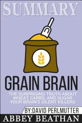 Summary Of Grain Brain The Surprising Truth About Wheat  Book PDF