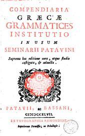 Compendiaria Graecae grammatices institutio: in usum Seminarii Patavini