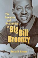 The Invention and Reinvention of Big Bill Broonzy PDF