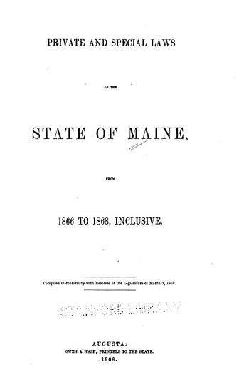 Private and Special Laws of the State of Maine  from 1866 to 1868 Inclusive PDF