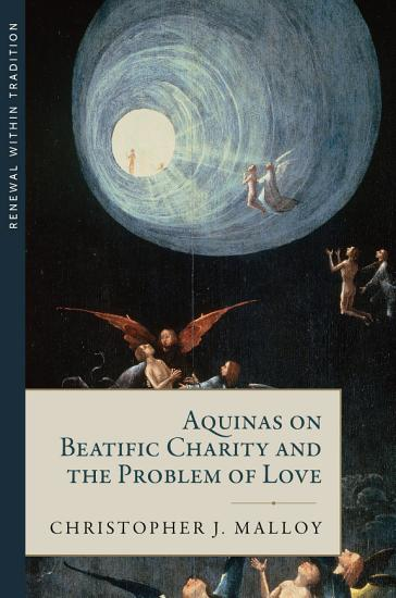 Aquinas on Beatific Charity and the Problem of Love PDF