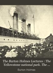 The Burton Holmes Lectures: The Yellowstone national park. The Grand Cañon of Arizona. Mokiland