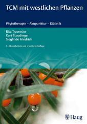 TCM mit westlichen Pflanzen: Phytotherapie - Akupunktur - Diätetik, Ausgabe 2