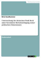 Untersuchung des deutschen Punk Rock unter besonderer Berücksichtigung seiner politischen Dimensionen