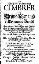 Die von Japhet herstammende Cimbrer oder gründlicher und vollkommener Bericht von der alten Cimbrischen und Gothischen Völcker ihrem ursprünglichem Herkommen, gethanen Zügen (etc.)