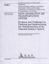 Next Generation Air Transportation System: Progress & Challenges in Planning & Implementing the Transformation of the National Airspace System