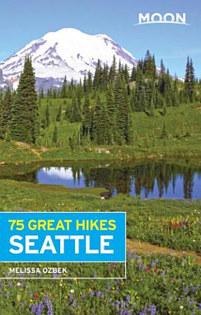 Moon 75 Great Hikes Seattle PDF