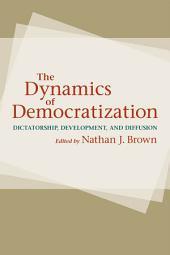 The Dynamics of Democratization: Dictatorship, Development, and Diffusion