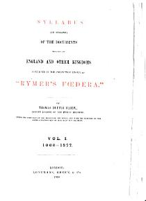 Syllabus  in English  of the Documents Relating to England and Other Kingdoms Contained in the Collection Known as  Rymer s Foedera  PDF