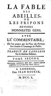 La fable des abeilles, ou, Les fripons devenus honnestes gens: avec le commentaire, où l'on prouve que les vices des particuliers tendent à l'avantage du public, Volume2