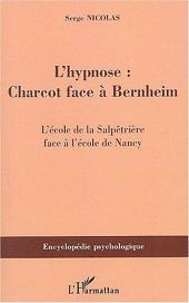L'hypnose: Charcot face à Bernheim - L'école de la Salpêtrière face à l'école de Nancy