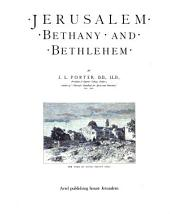 Jerusalem, Bethany and Bethlehem