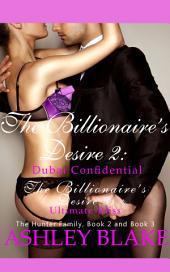 The Billionaire's Desire 2: Dubai Confidential and The Billionaire's Desire 3: Ultimate Bliss: The Hunter Family Book 2 and Book 3