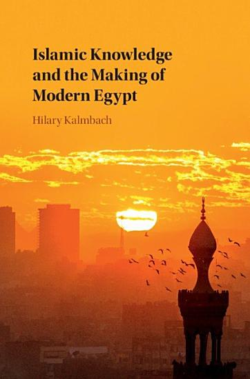Islamic Knowledge and the Making of Modern Egypt PDF