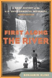 First Along the River: A Brief History of the U.S. Environmental Movement, Edition 4