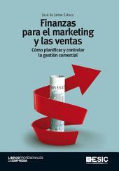 Finanzas para el marketing y las ventas. Cómo planificar y controlar la gestión comercial
