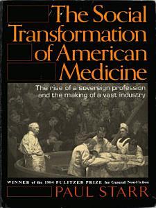 The Social Transformation of American Medicine Book