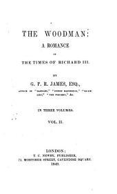 The Woodman;: A Romance of the Times of Richard III.