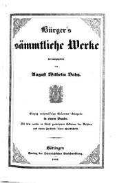 Burger's sämmtliche Werke herausgegeben von August Wilhelm Bohtz ... Mit dem ... Bildnisse des Dichters und einem Facsimile seiner Handschrift