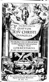 In Sacrosancta Qvatvor Iesv Christi Evangelia Francisci Lvcae Brvgensis Ecclesiae Cathedralis Audomaropolitanae Theologi ... Commentarivs: Τόμοι 1-2