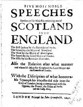 Five Most Noble Speeches ... to His Majestie Returning Out of Scotland ...: Also the Relation After what Manner ... His Majestie Knighted the Lord Major and the Recorder of London ...