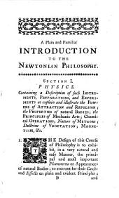 A Plain and Familiar Introduction to the Newtonian Philosophy,: In Six Sections Illustrated by Six Copper Plates. Designed for the Use of Such Gentleman and Ladies as Would Acquire a Competent Knowledge of this Science, Without Mathematical Learning; and More Especially Those who Have, Or May Attend the Author's Course of Six Lectures and Experiments on These Subjects, Volume 8