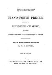 Burrowes' Piano-forte Primer: Containing the Rudiments of Music : Calculated Either for Private Tuition, Or Teaching in Classes