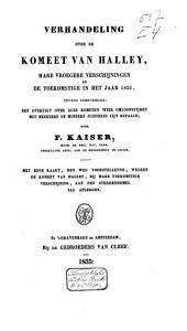 Verhandeling over de komeet van Halley, hare vroegere verschijningen en de toekomstige in het jaar 1835: tevens inhoudende een overzigt over alle kometen wier omloopstijden met meerdere of mindere juistheid zijn bepaald : met eene kaart, den weg voorstellende, welken de komeet van Halley, bij hare toekomstige verschijning, aan den sterrenhemel zal afleggen