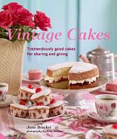 Vintage Cakes: Tremendously Good Cakes for Sharing and Giving