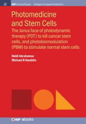Photomedicine and Stem Cells: The Janus Face of Photodynamic Therapy (PDT) to Kill Cancer Stem Cells, and Photobiomodulation (PBM) to Stimulate Normal Stem Cells