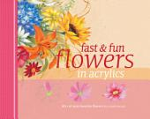 Fast & Fun Flowers in Acrylics: Edition 2