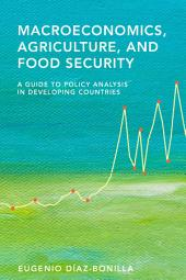 Macroeconomics, agriculture, and food security: A guide to policy analysis in developing countries