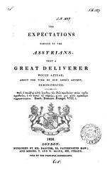 The Expectations Formed By The Assyrians That A Great Deliverer Would Appear About The Time Of Our Lord S Advent Demonstrated By F Nolan  Book PDF