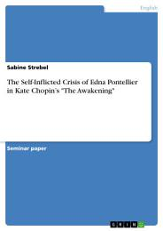 The Self-Inflicted Crisis of Edna Pontellier in Kate Chopin's