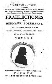Antonii de Haen ... Praelectiones in Hermanni Boerhaave institutiones pathologicas. Collegit, recensuit, additamentis auxit, edidit F. de Wasserberg: 1