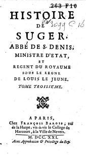 Histoire de Suger, abbé de S. Denis, ministre d'état et régent du royaume sous le règne de Louis le Jeune: Volume3
