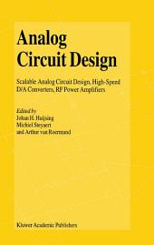 Analog Circuit Design: Scalable Analog Circuit Design, High Speed D/A Converters, RF Power Amplifiers