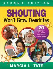 Shouting Won't Grow Dendrites: 20 Techniques to Detour Around the Danger Zones, Edition 2