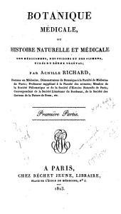 Botanique médicale: ou, Histoire naturelle et médicale des médicamens, des poisons et des alimens, tirés du règne végétal, Volumes1à2