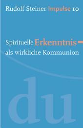 Spirituelle Erkenntnis als wirkliche Kommunion: Werde ein Mensch mit Initiative: Perspektiven