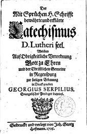 der Mit Sprüchen H. Schrifft bewährte und erklärte Catechismus D. Luheri seel