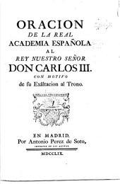 Oracion de la Real Academia Española al Rey ... Don Carlos III. con motivo de su exaltacion al trono