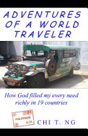 Adventures of a World Traveler  How God Filled My Every Need Richly in 19 Countries PDF