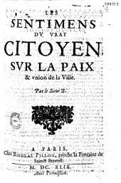 Les Sentimens du vrai citoyen svr la paix et vnion de la ville, par le sieur B.
