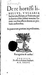 De re hortẽsi libellus: vulgaria herbarum, florum, ac fruticum, qui in hortis cõseri solent nomina Latinis vocibus efferre docens ex probatis authoribus ..